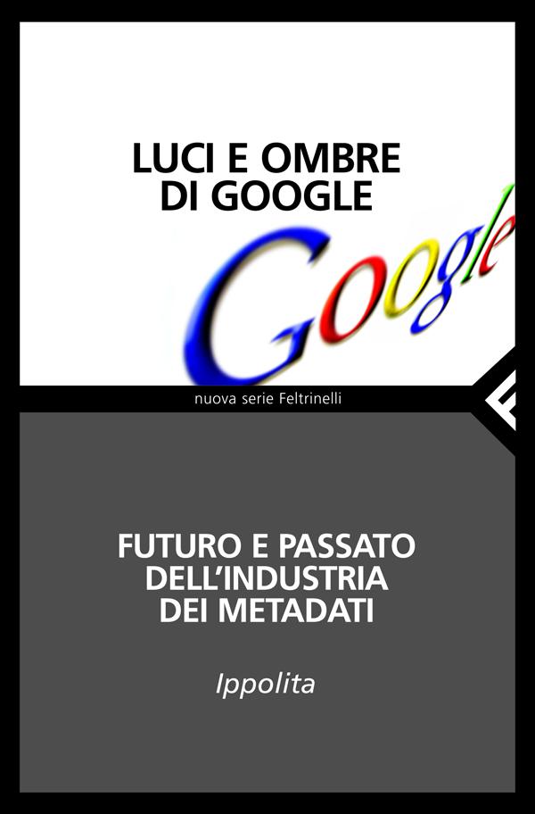 Luci e ombre di Google. ippolita