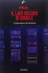 il lato oscuro di google collettivo ippolita